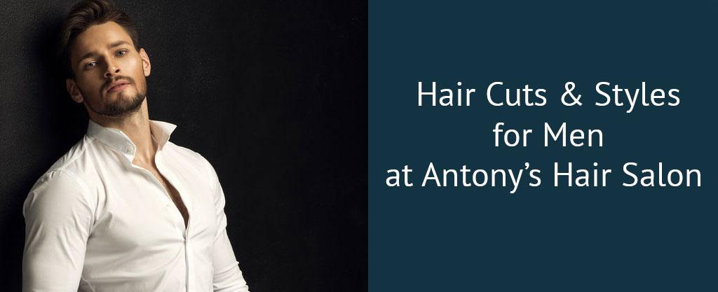 Hair Cuts & Styles for Men at Antony's Hair Salon